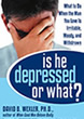 Is He Depressed or What?: What to Do When the Man You Love is Irritable, Moody, and Withdrawn, by David B. Wexler